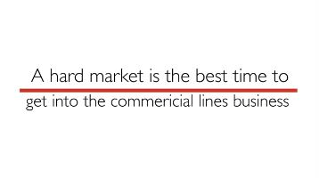text: a hard market is the best time to get into the commercial lines business