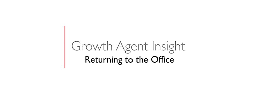 text on a white background: growth agent insight, returning to the office