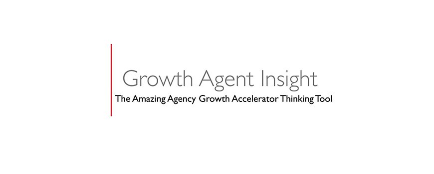 text on a white background: growth agent insight, the amazing agency growth accelerator thinking tool