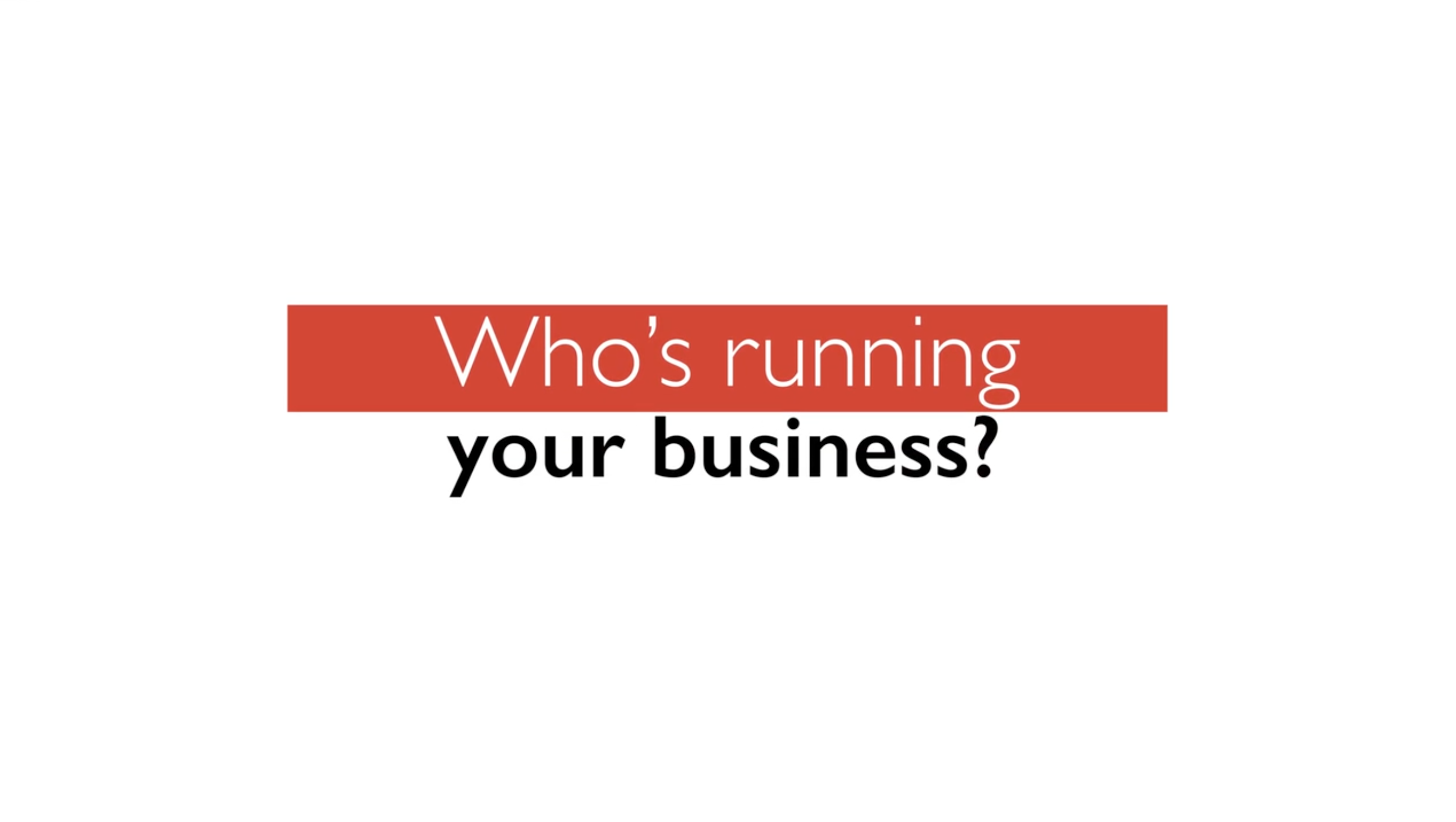 text on white background: who's running your business?