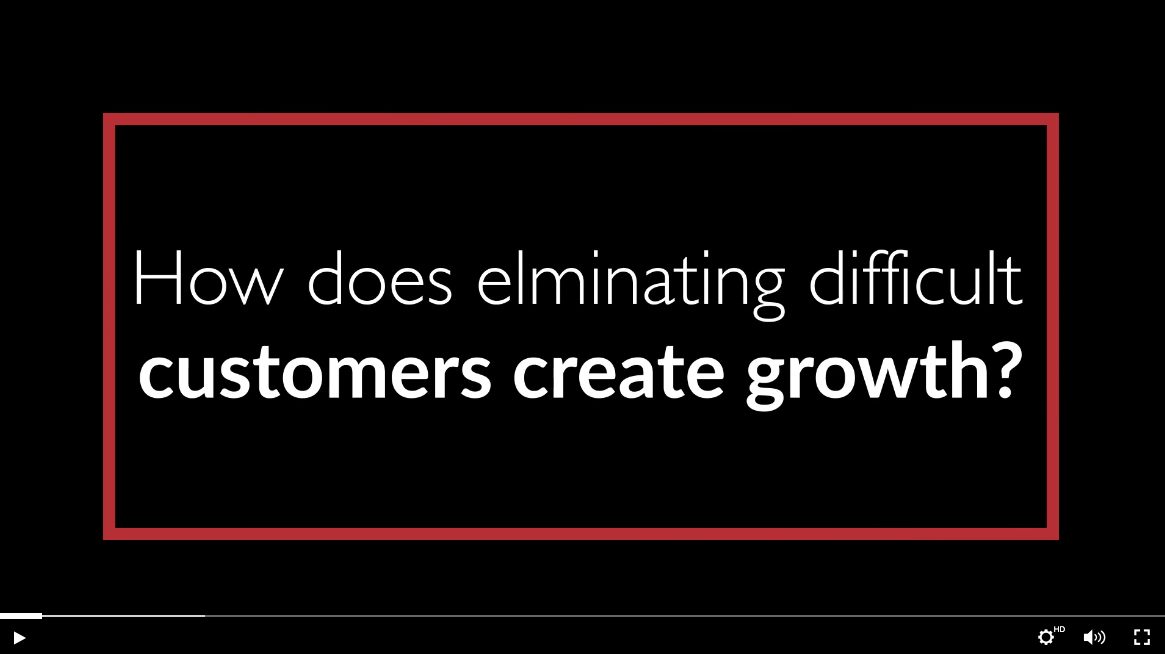 text: how does eliminating difficult customers create growth?