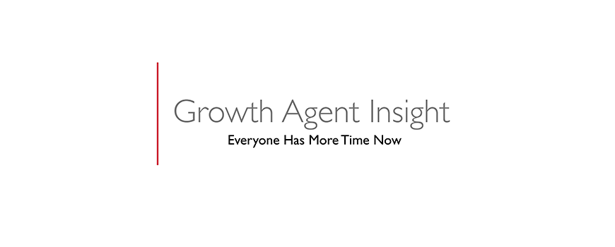 text on a white background: growth agent insight, everyone has time now