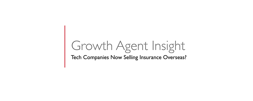 text on a white background: growth agent insight, tech companies now selling insurance overseas?